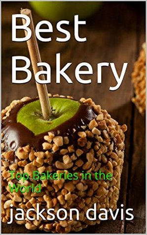 Best Bakery: Top Bakeries in the World  by  Jackson Davis