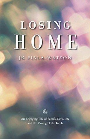 Losing Home  by  J.K. Fiala-Watson