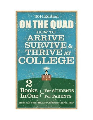 On the Quad: How To Arrive, Survive and Thrive at College. For Students and Parents.  by  Heidi van Beek