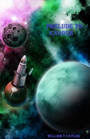 Prelude To Exodus (Exodus Saga Book 1)  by  William  Taylor