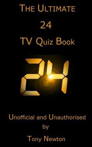 The Ultimate 24 TV Quiz Book Tony Newton