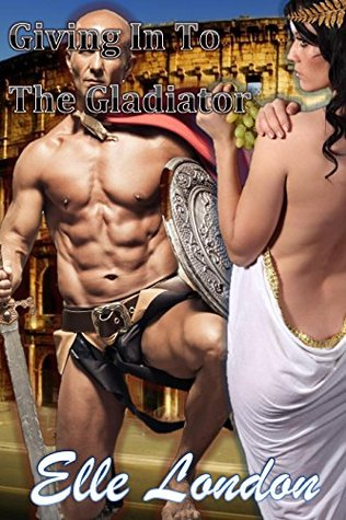 Giving Into The Gladiator: Erotic History Elle London