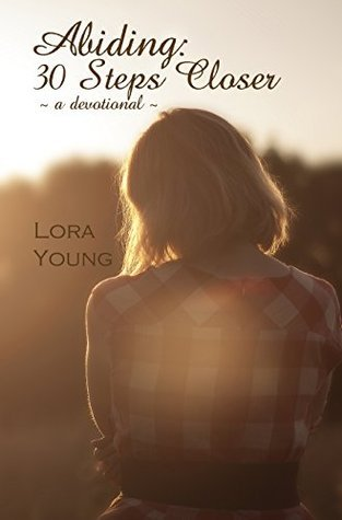 Abiding: 30 Steps Closer Lora Young