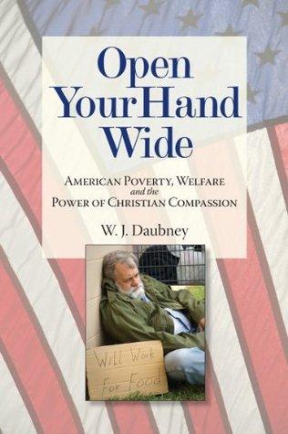 Open Your Hand Wide  by  W.J. Daubney