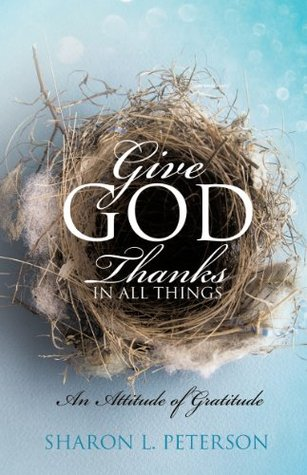 Give GOD Thanks in ALL Things Sharon L. Peterson