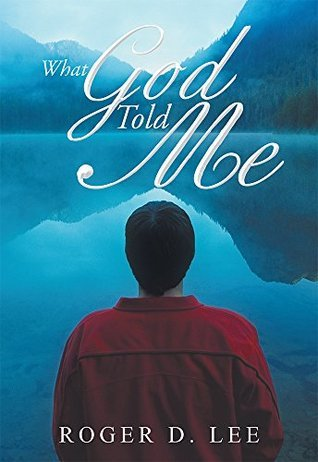 What God Told Me  by  Roger D. Lee