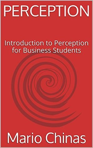 PERCEPTION: Introduction to Perception for Business Students Mario Chinas