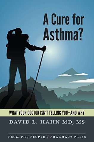 A Cure for Asthma?: What Your Doctor Isnt Telling You--and Why David L. Hahn