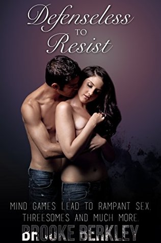 Defenseless To Resist: Mind Games lead to Rampant Sex, Threesomes & much more  by  Brooke Berkley