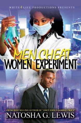 Men Cheat, Women Experiment (Part 1) natosha g. lewis