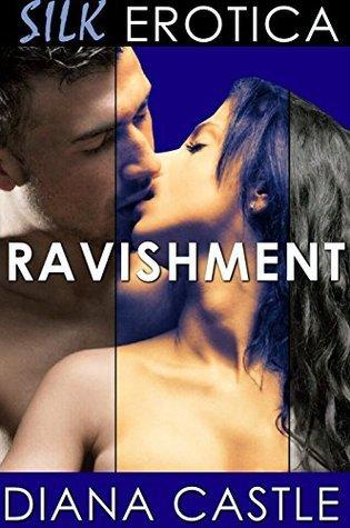 Ravishment - Contemporary Erotica (Silk Erotica Book 3)  by  Diana Castle