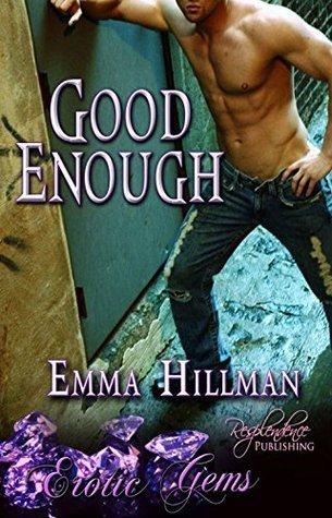Good Enough (Erotic Gems Short) Emma Hillman by Emma Hillman