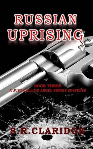Russian Uprising (Just Call Me Angel Book 3)  by  S.R. Claridge