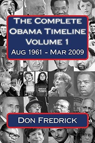 The Complete Obama Timeline - Volume 1: Aug 1961 - Mar 2009  by  Don Fredrick