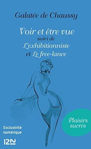 Voir et être vue Suivi de Lexhibitionniste et Le Free-lance  by  GALATEE DE CHAUSSY