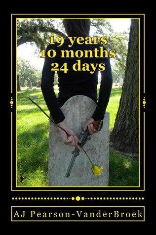 19 Years 10 Months 24 Days  by  A.J. Pearson-VanderBroek