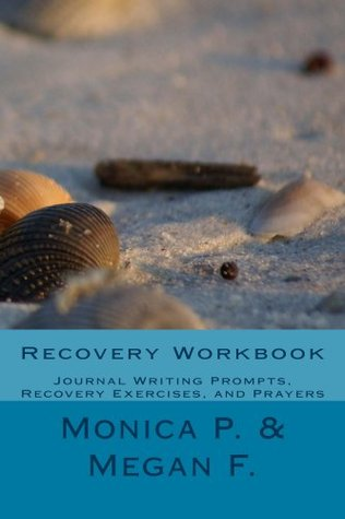 Recovery Workbook  by  Monica P.