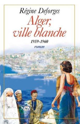 Alger, ville blanche (1959-1960) - Edition brochée : La Bicyclette bleue, tome 8 (Littérature Française)  by  Régine Deforges
