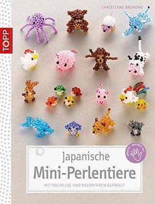 Japanische Miniperlentiere: Mit Rocailles und Nylonfaden gefädelt Christiane Brüning