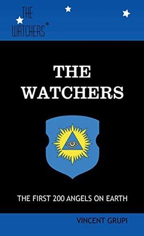 The Watchers: The First 200 Angels on Earth Vincent Grupi