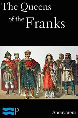 The Queens of the Franks  by  Anonymous