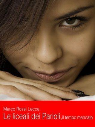 Le liceali dei parioli, il tempo mancato Marco Rossi Lecce
