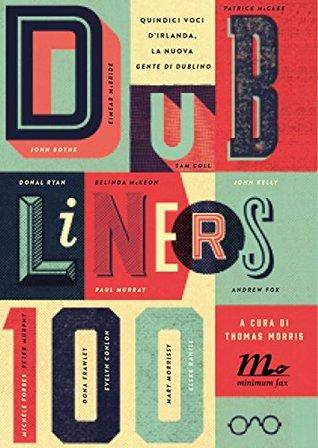 Dubliners 100. Quindici voci dIrlanda, la nuova Gente di Dublino  by  Various