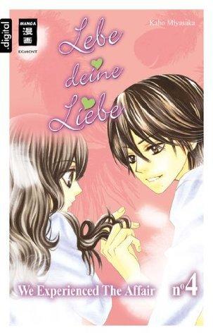 Lebe deine Liebe 04: We experienced the Affair  by  Kaho Miyasaka
