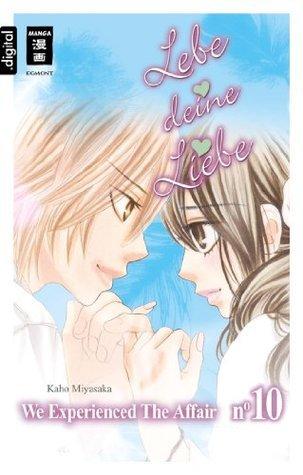 Lebe deine Liebe 10: We experienced the Affair  by  Kaho Miyasaka