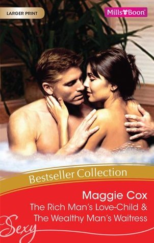 Maggie Cox Bestseller Collection: The Rich Mans Love-Child / The Wealthy Mans Waitress  by  Maggie Cox