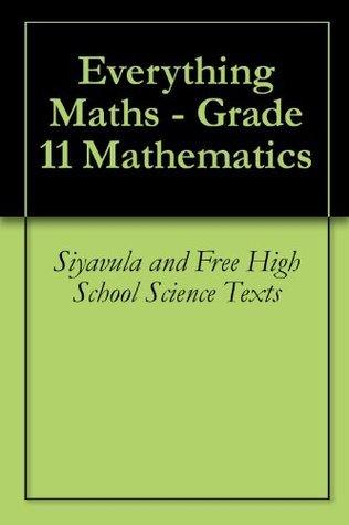 Everything Maths - Grade 11 Mathematics  by  Siyavula and Free High School Science Texts
