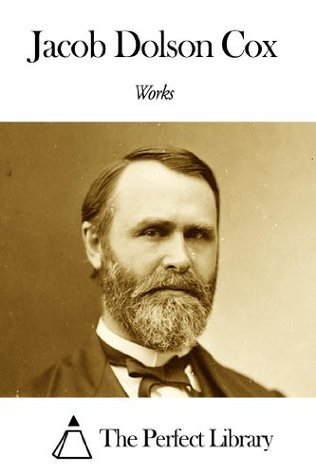 Works of Jacob Dolson Cox  by  Jacob Dolson Cox