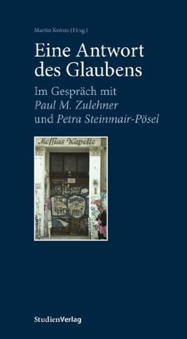 Eine Antwort des Glaubens: Im Gespräch mit Paul M. Zulehner und Petra Steinmair-Pösel  by  Martin Kolozs