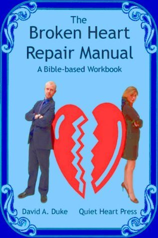 The BROKEN HEART REPAIR MANUAL David A. Duke