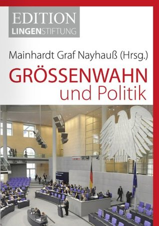 Größenwahn und Politik: Edition Lingen Stiftung  by  Mainhardt Graf Nayhauß