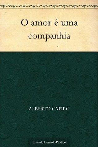 O amor é uma companhia Alberto Caeiro
