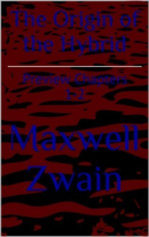 The Origin of the Hybrid: Preview Chapters 1-2  by  Maxwell Zwain