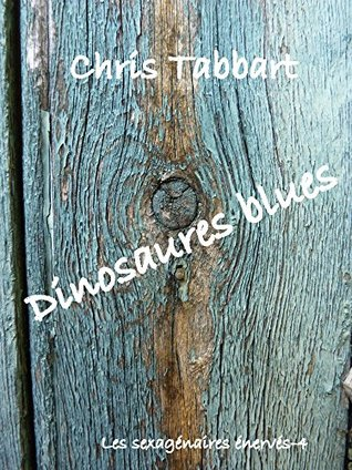 DINOSAURES BLUES: Les sexagénaires énervés -4. Chris Tabbart