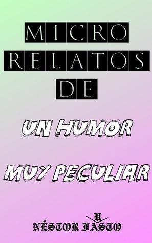 Micro relatos de un humor muy peculiar Néstor Fausto