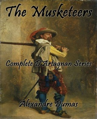The Musketeers (DArtagnan Series): Complete DArtagnan Series Alexandre Dumas