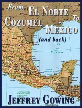 From El Norte to Cozumel  by  Jeffrey Gowing