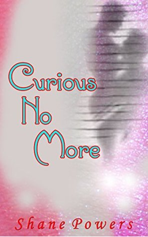 Curious No More (bi-curious, mm) Shane Powers