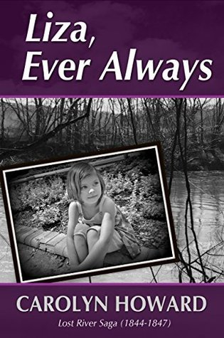Liza, Ever Always (Lost River Saga 1844-1847) Carolyn Howard