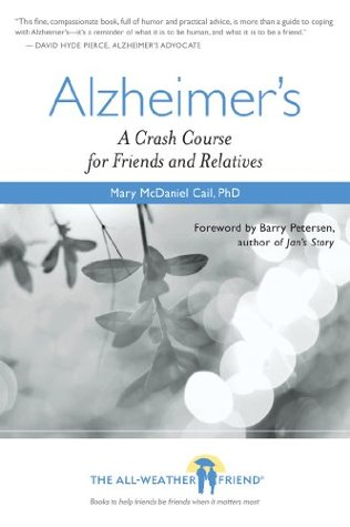 Alzheimers: A Crash Course for Friends and Relatives  by  Mary McDaniel Cail
