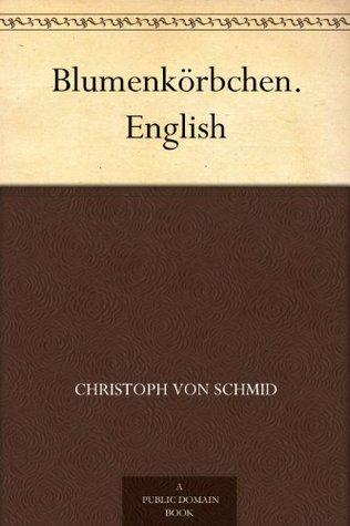 Blumenkörbchen. English  by  Christoph von Schmid