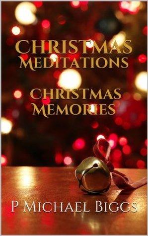 Christmas Meditations - Christmas Memories  by  P Michael Biggs