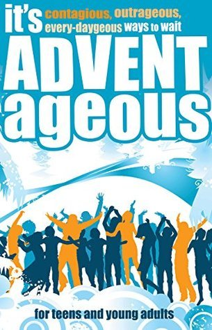 Its Advent-ageous: Contagious, Outrageous, Every-Daygeous Ways to Wait David Mead