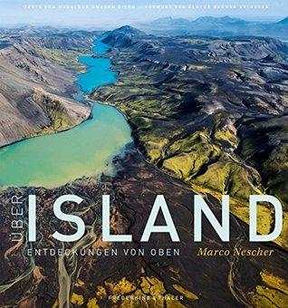 Bildband Island: Über Island - Entdeckungen von oben. Island in fantastischen Fotografien und Luftaufnahmen: Gletscher, Geologie, Natur. Feuer und Eis in diesem Bildband erleben. Marco Nescher