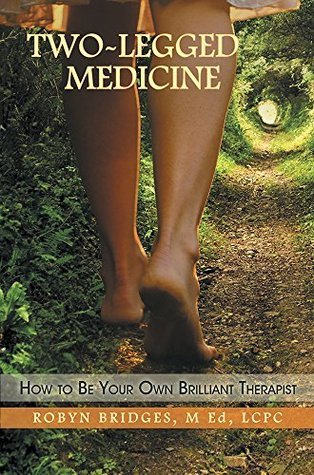 Two-Legged Medicine: How to Be Your Own Brilliant Therapist  by  Robyn Bridges
