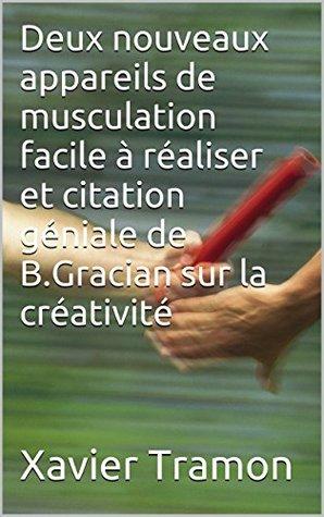 Deux nouveaux appareils de musculation facile à réaliser et citation de B.Gracian sur la créativité  by  Xavier Tramon